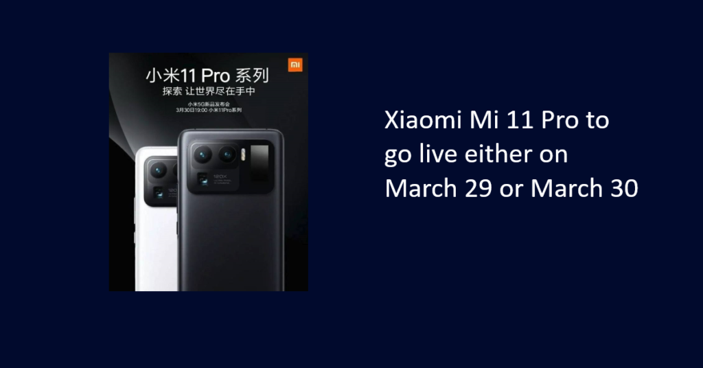 Xiaomi Mi 11 Pro going live either on March 29 or March 30