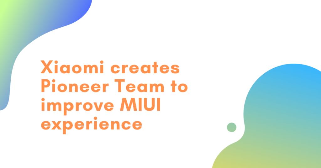 Xiaomi creates Pioneer Team to improve MIUI experience